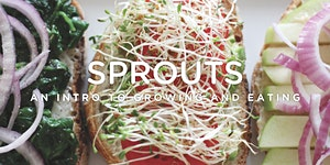 Sprouts: An Intro to Growing and Eating