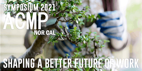 ACMP NORCAL SYMPOSIUM 2021- SHAPING A BETTER FUTURE OF WORK tickets