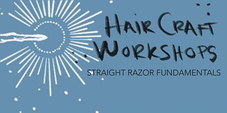 Straight Razor Fundamentals by Hair Craft Workshops tickets