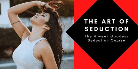 The Art of Seduction: The 4 week Goddess Seduction Course tickets