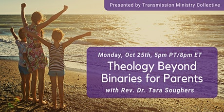 Theology Beyond Binaries for Parents with Tara Soughers tickets