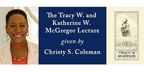 The Tracy W. and Katherine W. McGregor Lecture with Christy S. Coleman tickets
