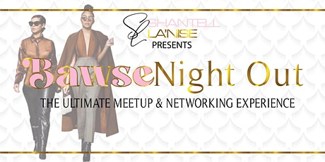 Bawse Night Out- The Ultimate Meetup & Networking Experience for Women tickets