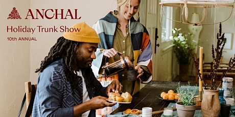 10th Annual Anchal Holiday Trunk Show tickets