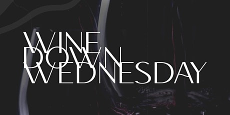 """WINE DOWN WEDNESDAY  - """"A GATHERING  AFTER HOURS"""" tickets"""