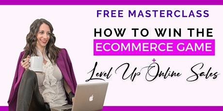 FREE MASTERCLASS: HOW TO WIN THE E-COMMERCE GAME tickets