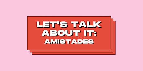 Let's Talk About It: Amistades biglietti