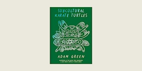 Adam Green: Subcultural Karate Turtles Book Launch tickets
