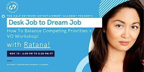 Desk Job to Dream Job + VO Workshop with Ratana! tickets