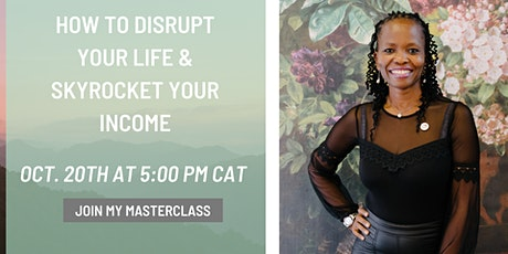 How To  Disrupt Your Life & Skyrocket Your Income tickets