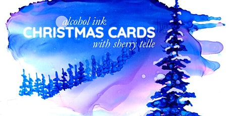Alcohol Ink Christmas Cards with Sherry Telle tickets