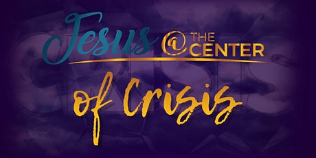 Jesus At The Center of Crisis tickets