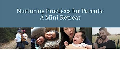 Nurturing Practices For Parents: A Mini-Retreat tickets