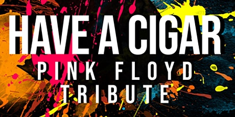 HAVE A CIGAR Pink Floyd Tribute tickets