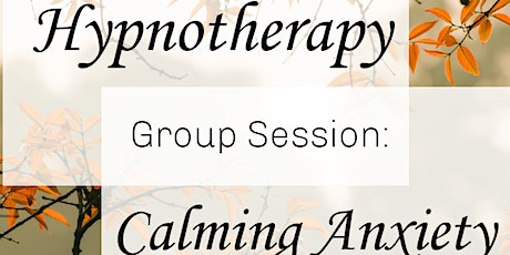 Group Hypnotherapy: Calming Anxiety tickets