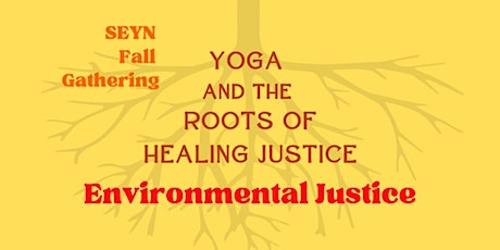 SEYN Fall Gathering: Yoga & the Roots of Healing Justice - Environmental tickets