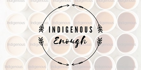 """""""Indigenous Enough"""" tickets"""