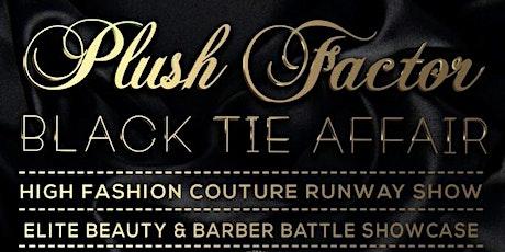 PLUSH FACTOR Black Tie High Fashion Couture Runway Showcase tickets