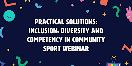 Practical Solutions | Inclusion, Diversity & Competency in Community Sport tickets