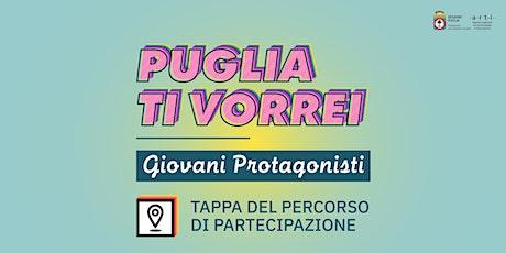 Puglia ti vorrei - Tappa del percorso di partecipazione Politiche Giovanili biglietti