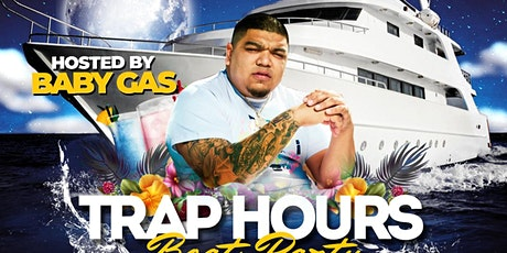 TRAP HOURS BOAT PARTY HOSTED BY BABY GAS tickets