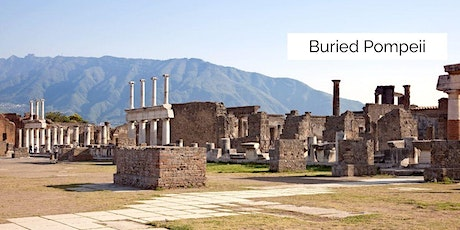 Buried Pompeii: Discover the Ancient City Frozen in 79 AD tickets