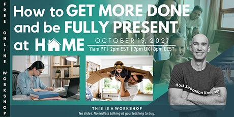 Free Online Workshop: How to get more done AND be fully present at home tickets