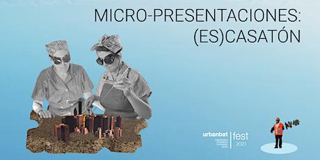 10º URBANBATfest. Micro-presentaciones: (Es)Casatón entradas