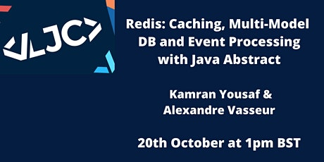 LJC - Redis: Caching, Multi-Model DB & Event Processing with Java Abstract tickets