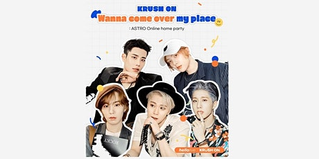 """UK  """"KRUSH ON, WANNA COME OVER MY PLACE"""" ASTRO ONLINE HOME  PARTY biljetter"""