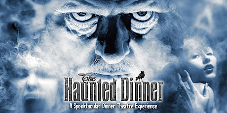The Haunted Dinner: A Spooktacular Dinner Theatre Experience - NEW DATE tickets