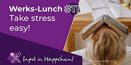 Werks-Lunch#11: Take stress easy - erkennen, vorbeugen, abbauen Tickets