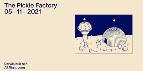 The Pickle Factory with Darwin b2b re:ni All Night Long tickets
