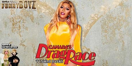 FunnyBoyz Manchester presents... CANADA'S DRAG RACE - TYNOMI BANKS tickets