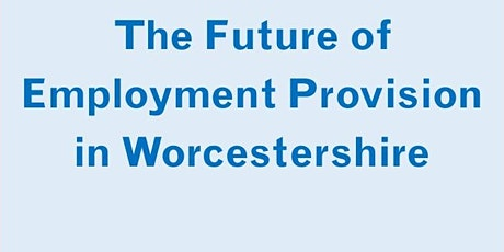 The Future of Employment Support for Worcestershire  Since the start of the tickets