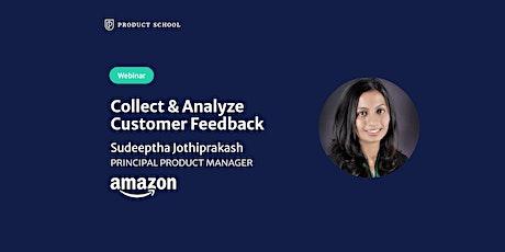 Webinar: Collect & Analyze Customer Feedback by Amazon Principal PM tickets