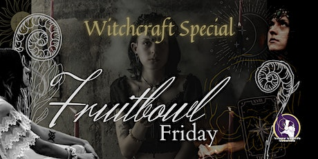 Fruitbowl Friday - Witchcraft Special tickets