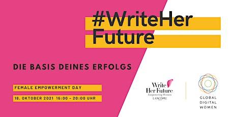 Female Empowerment Day   #WriteHerFuture - Die Basis Deines Erfolgs Tickets
