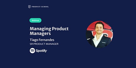 Webinar: Managing Product Managers by Spotify Sr Product Manager tickets