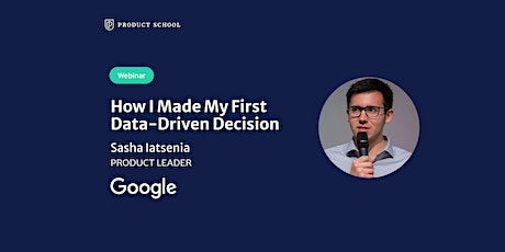 Webinar: How I Made My First Data-Driven Decision by Google Product Leader tickets