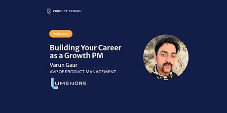 Workshop: Building Your Career as a Growth PM with Lumenore AVP of Prod Mgt tickets