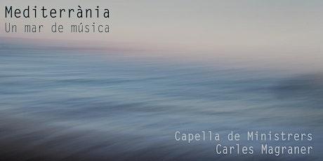 "Presentación ""MEDITERRÀNIA"", Capella de Ministrers & Carles Magraner entradas"