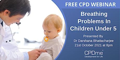 Breathing problems in children under 5 tickets