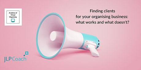 Finding Clients for Your Organising Business: what works and what doesn't? tickets