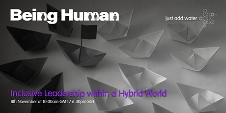 Being Human; Inclusive Leadership in a Hybrid World tickets