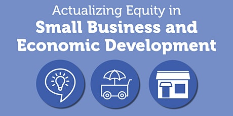 Actualizing Equity in Small Business and Economic Development tickets