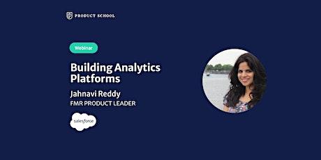 Webinar: Building Analytics Platforms by fmr Salesforce Product Leader tickets