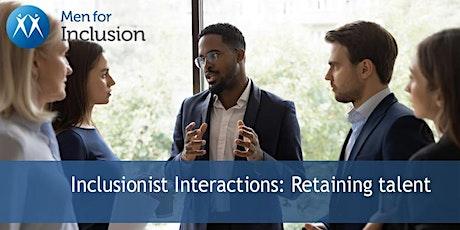 Inclusionist Interactions: Retaining talent bilhetes