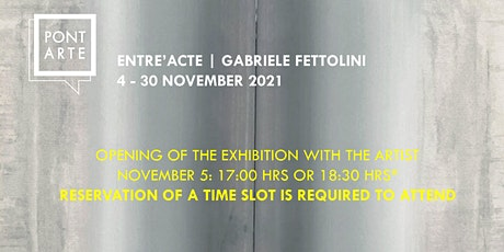 Opening exhibition Entre'Acte | Gabriele Fettolini tickets