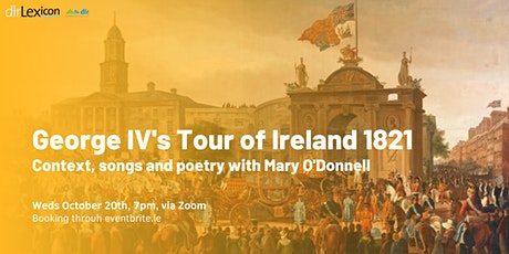George IV's Tour of Ireland: Context, songs and poetry with Mary O'Donnell tickets